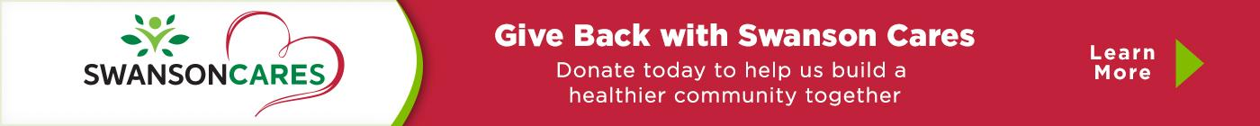 Give Back with Swanson Cares. Donate today to help us build a healthier community together.